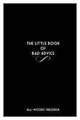 the little book of bad advice by alli woods frederick